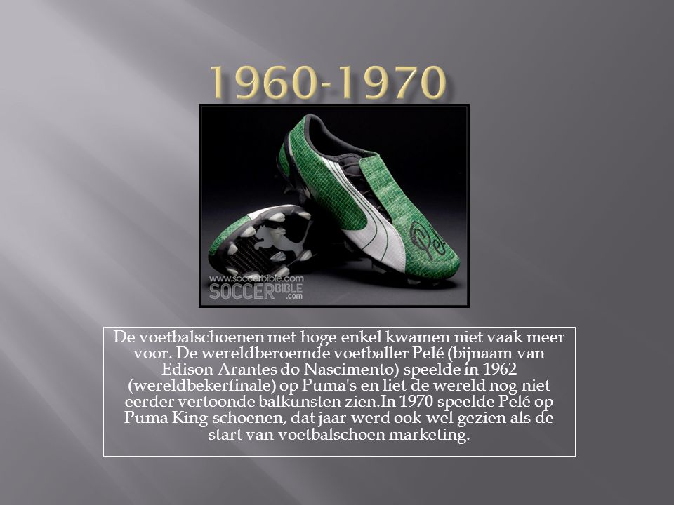  Tijdens de wereldbekerfinale van 1970 schitterde Pelé nogmaals met Brazilië, op Puma King voetbalschoenen.