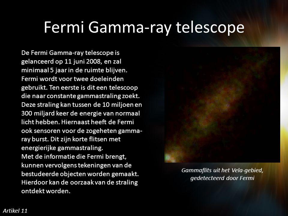 Fermi Gamma-ray telescope De Fermi Gamma-ray telescope is gelanceerd op 11 juni 2008, en zal minimaal 5 jaar in de ruimte blijven.