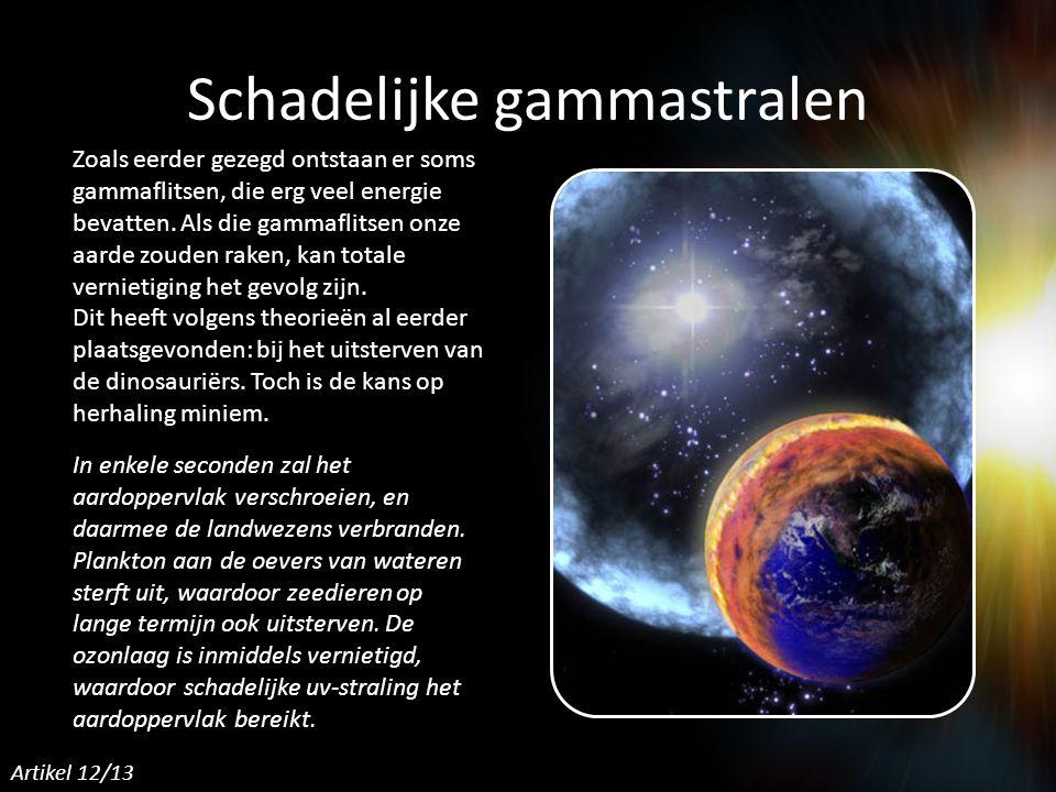 Schadelijke gammastralen Zoals eerder gezegd ontstaan er soms gammaflitsen, die erg veel energie bevatten.