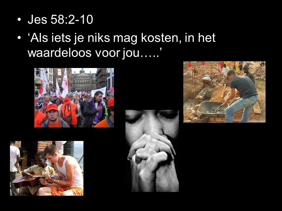 Jes 58:2-10 'Als iets je niks mag kosten, in het waardeloos voor jou…..'
