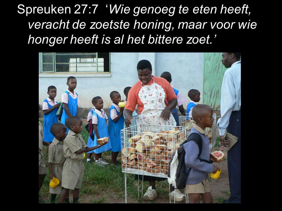 Spreuken 27:7 'Wie genoeg te eten heeft, veracht de zoetste honing, maar voor wie honger heeft is al het bittere zoet.'