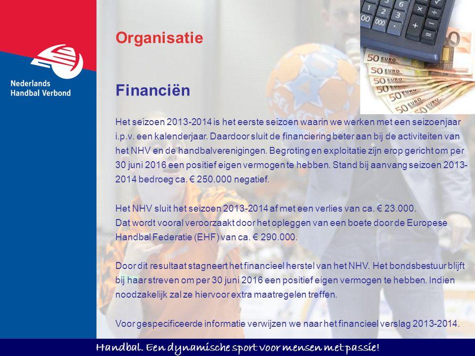 Handbal. Een dynamische sport voor mensen met passie! Financiën Het seizoen 2013-2014 is het eerste seizoen waarin we werken met een seizoenjaar i.p.v