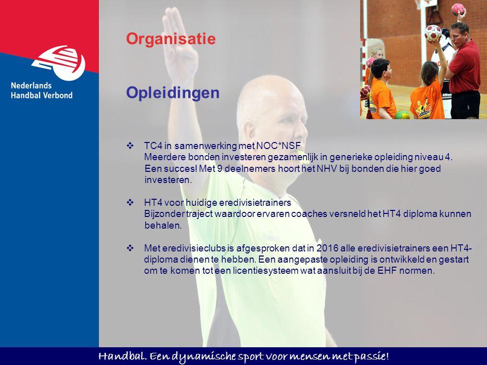 Handbal. Een dynamische sport voor mensen met passie! Opleidingen  TC4 in samenwerking met NOC*NSF Meerdere bonden investeren gezamenlijk in generiek