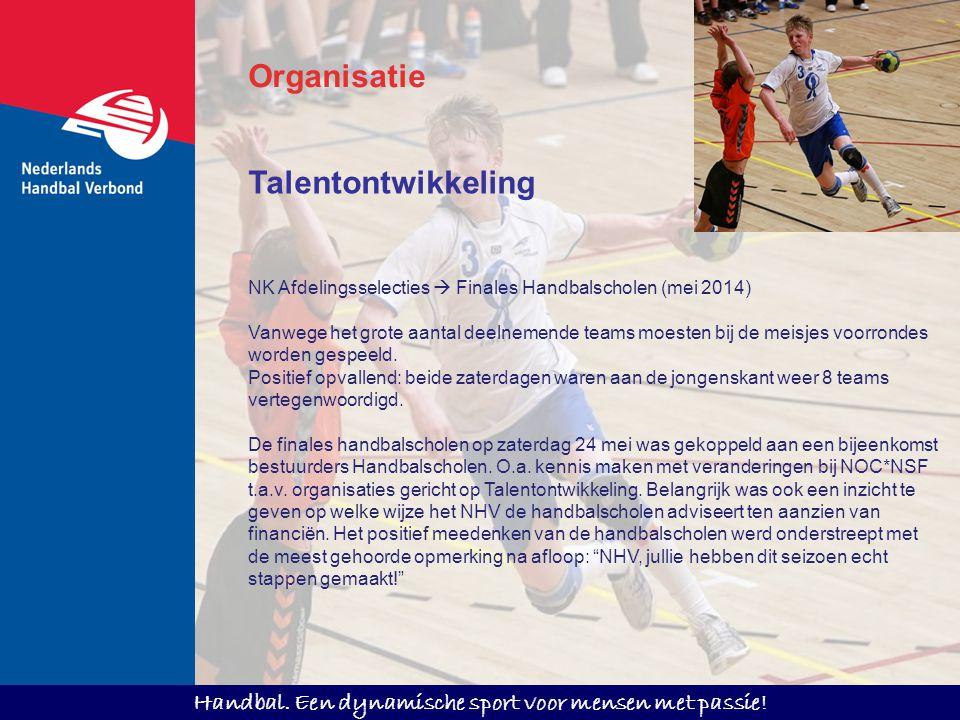 Handbal. Een dynamische sport voor mensen met passie! Talentontwikkeling NK Afdelingsselecties  Finales Handbalscholen (mei 2014) Vanwege het grote a