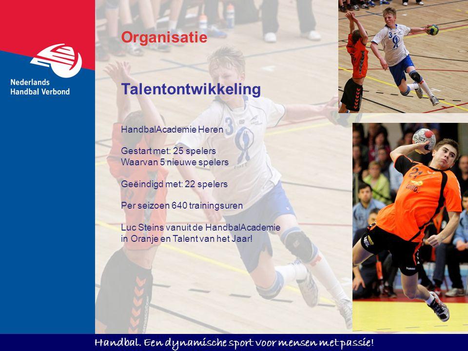 Handbal. Een dynamische sport voor mensen met passie! Talentontwikkeling HandbalAcademie Heren Gestart met: 25 spelers Waarvan 5 nieuwe spelers Geëind