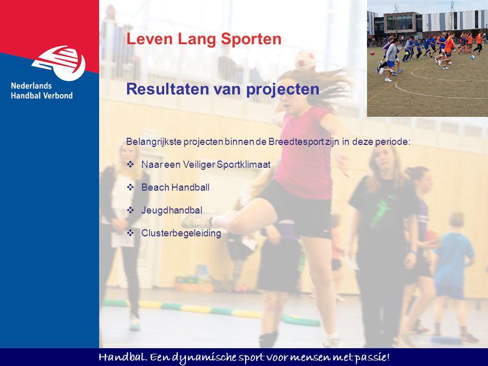 Handbal. Een dynamische sport voor mensen met passie! Leven Lang Sporten Belangrijkste projecten binnen de Breedtesport zijn in deze periode:  Naar e
