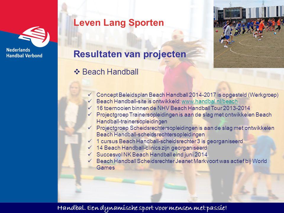 Handbal. Een dynamische sport voor mensen met passie! Leven Lang Sporten  Beach Handball Concept Beleidsplan Beach Handball 2014-2017 is opgesteld (W