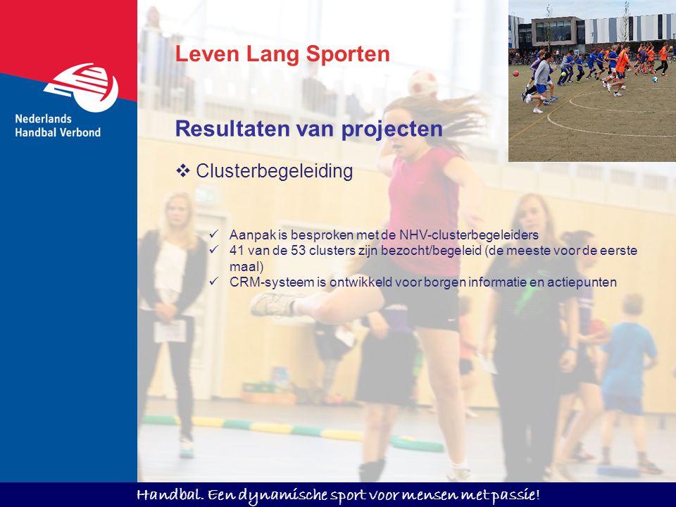 Handbal. Een dynamische sport voor mensen met passie! Leven Lang Sporten  Clusterbegeleiding Aanpak is besproken met de NHV-clusterbegeleiders 41 van