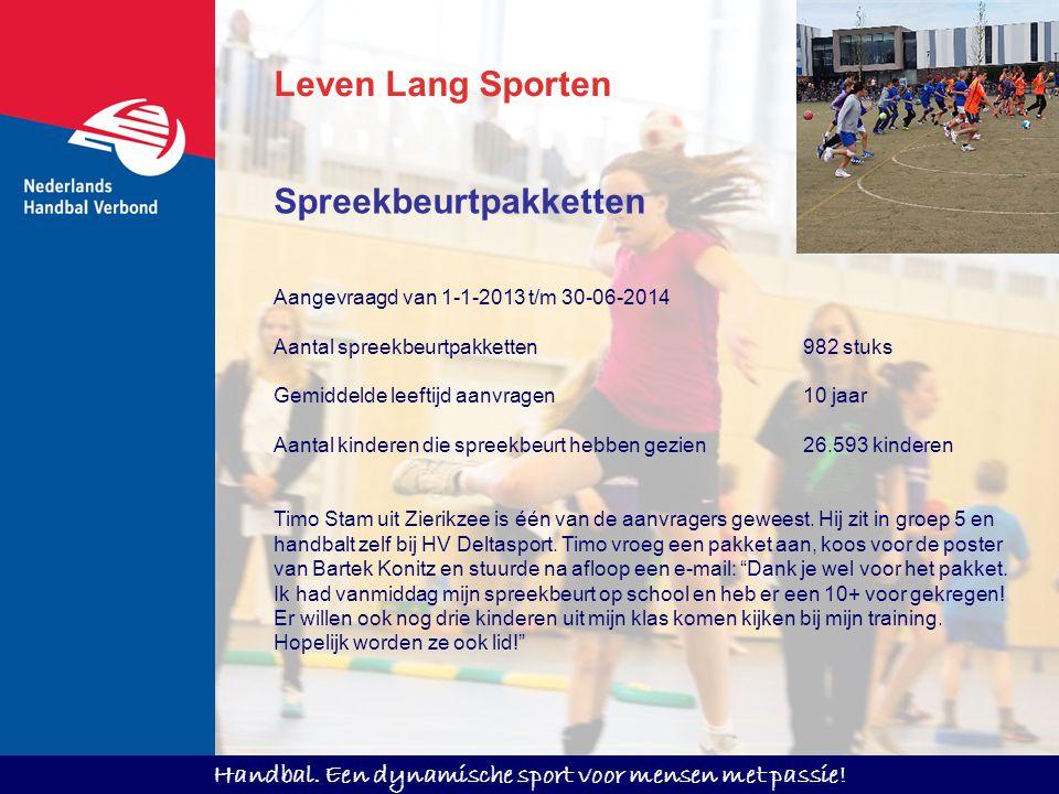Handbal. Een dynamische sport voor mensen met passie! Leven Lang Sporten Aangevraagd van 1-1-2013 t/m 30-06-2014 Aantal spreekbeurtpakketten982 stuks