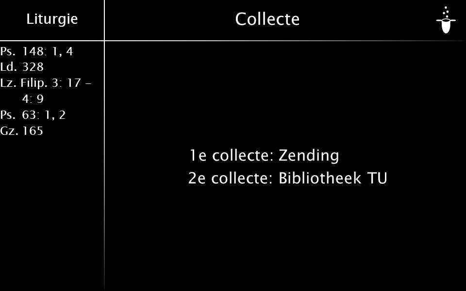Liturgie Ps.148: 1, 4 Ld.328 Lz. Filip. 3: 17 - 4: 9 Ps.63: 1, 2 Gz.165 Collecte 1e collecte:Zending 2e collecte: Bibliotheek TU
