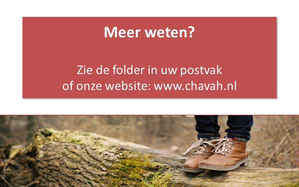 Meer weten? Zie de folder in uw postvak of onze website: www.chavah.nl