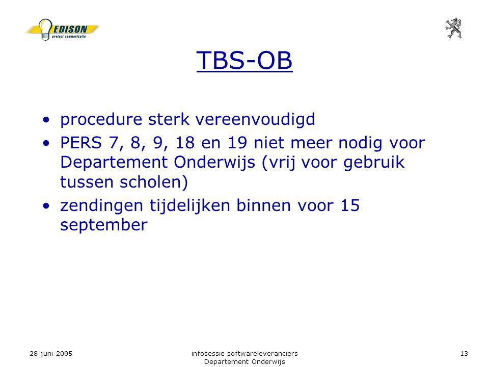 28 juni 2005infosessie softwareleveranciers Departement Onderwijs 13 TBS-OB procedure sterk vereenvoudigd PERS 7, 8, 9, 18 en 19 niet meer nodig voor Departement Onderwijs (vrij voor gebruik tussen scholen) zendingen tijdelijken binnen voor 15 september