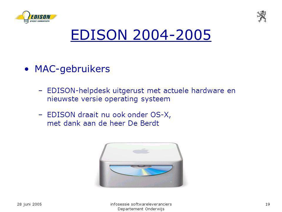 28 juni 2005infosessie softwareleveranciers Departement Onderwijs 19 MAC-gebruikers –EDISON-helpdesk uitgerust met actuele hardware en nieuwste versie operating systeem –EDISON draait nu ook onder OS-X, met dank aan de heer De Berdt EDISON 2004-2005