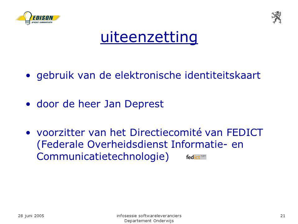 28 juni 2005infosessie softwareleveranciers Departement Onderwijs 21 uiteenzetting gebruik van de elektronische identiteitskaart door de heer Jan Deprest voorzitter van het Directiecomité van FEDICT (Federale Overheidsdienst Informatie- en Communicatietechnologie)