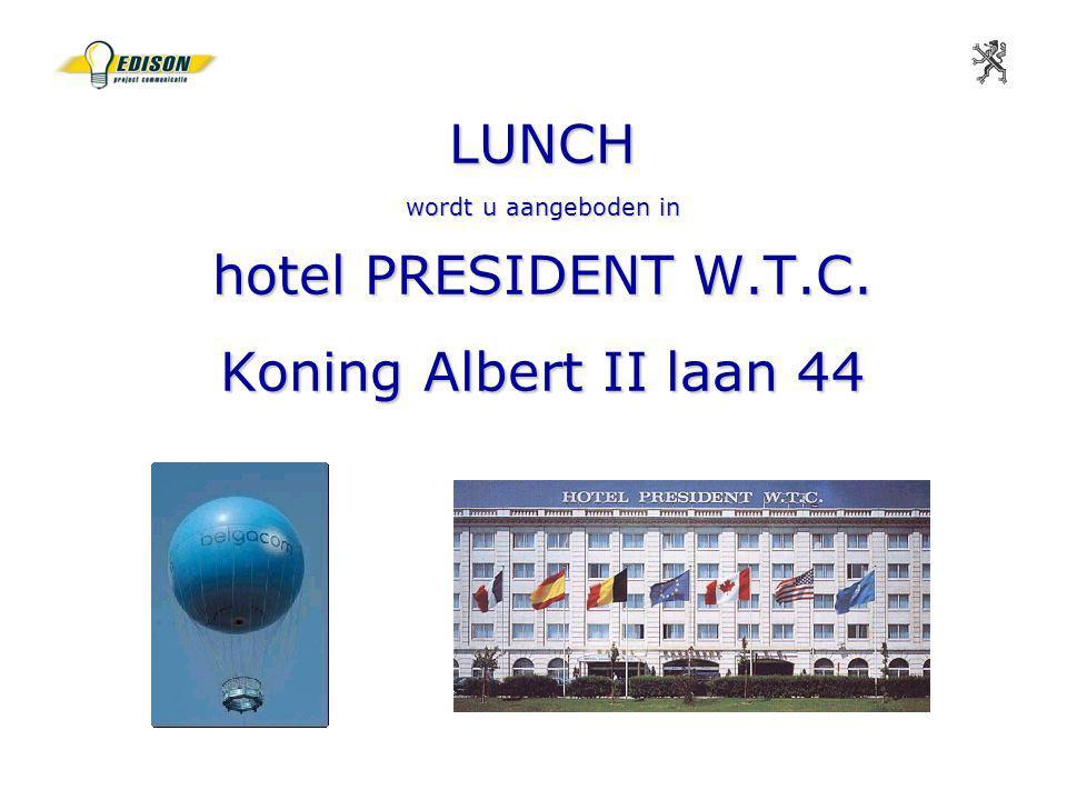 LUNCH wordt u aangeboden in hotel PRESIDENT W.T.C. Koning Albert II laan 44