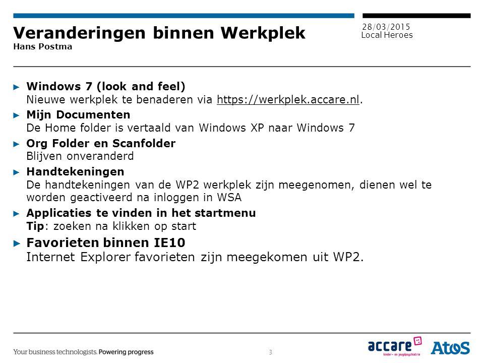 3 28/03/2015 Local Heroes Veranderingen binnen Werkplek Hans Postma ▶ Windows 7 (look and feel) Nieuwe werkplek te benaderen via https://werkplek.accare.nl.