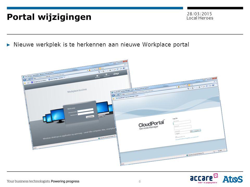 6 28/03/2015 Local Heroes Portal wijzigingen ▶ Nieuwe werkplek is te herkennen aan nieuwe Workplace portal