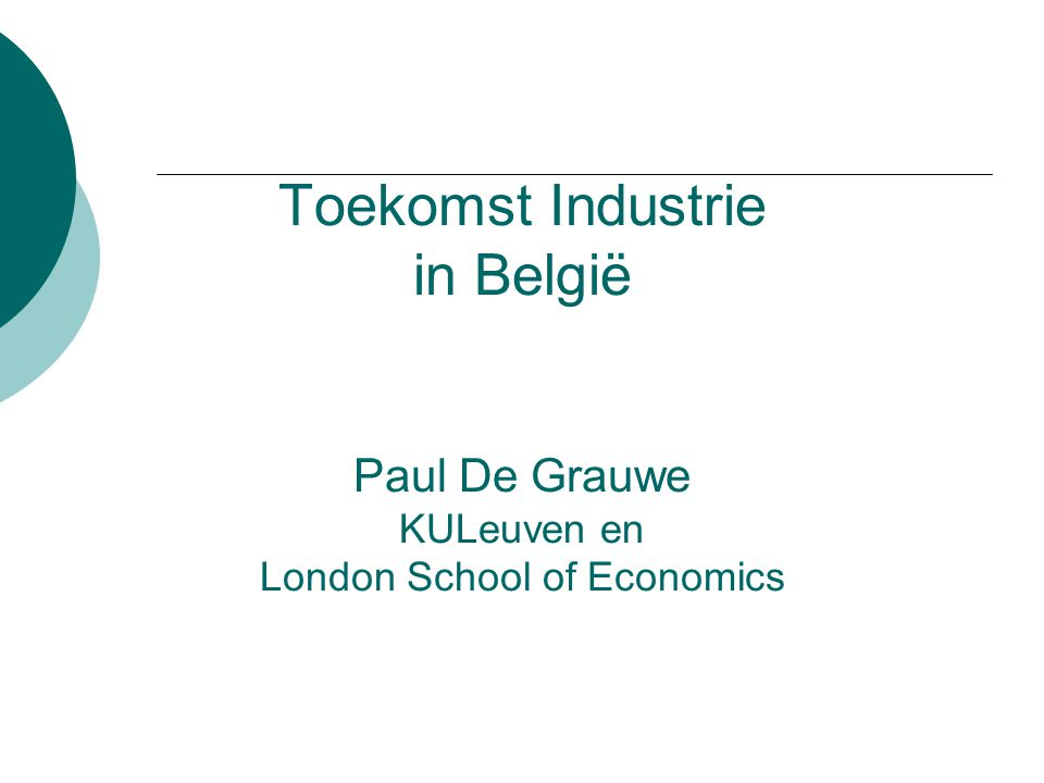 Toekomst Industrie in België Paul De Grauwe KULeuven en London School of Economics