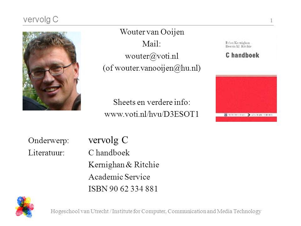 vervolg C Hogeschool van Utrecht / Institute for Computer, Communication and Media Technology 1 Wouter van Ooijen Mail: wouter@voti.nl (of wouter.vano