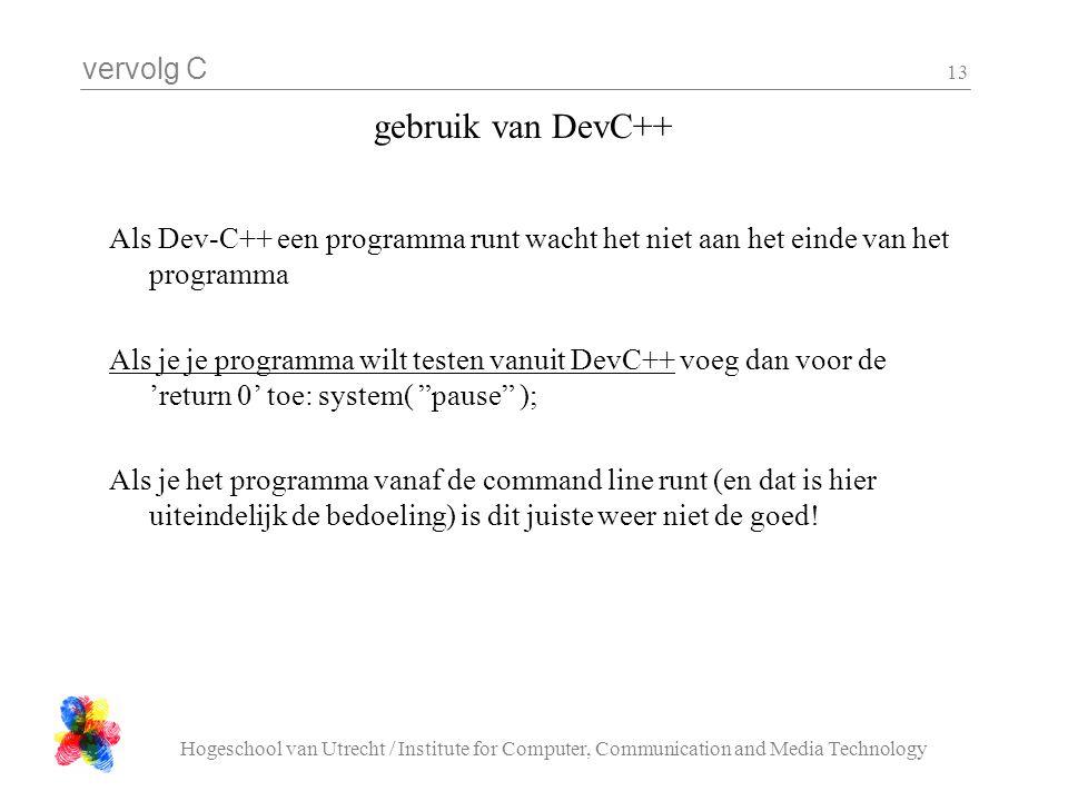 vervolg C Hogeschool van Utrecht / Institute for Computer, Communication and Media Technology 13 gebruik van DevC++ Als Dev-C++ een programma runt wac
