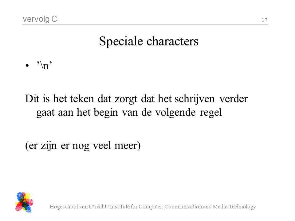 vervolg C Hogeschool van Utrecht / Institute for Computer, Communication and Media Technology 17 Speciale characters '\n' Dit is het teken dat zorgt d