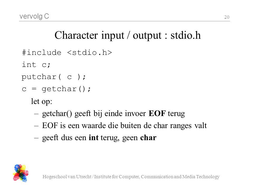 vervolg C Hogeschool van Utrecht / Institute for Computer, Communication and Media Technology 20 Character input / output : stdio.h #include int c; pu