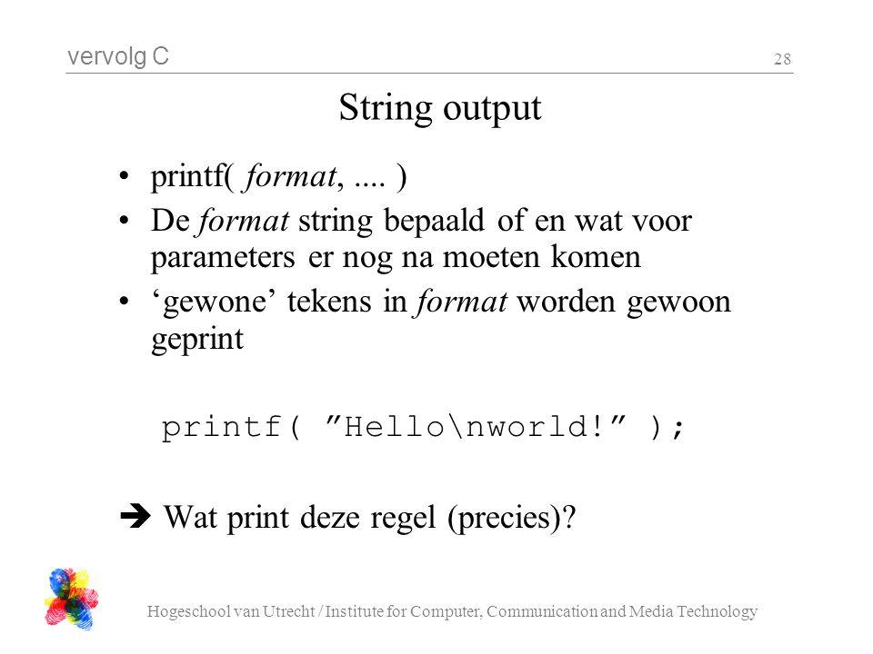 vervolg C Hogeschool van Utrecht / Institute for Computer, Communication and Media Technology 28 String output printf( format,.... ) De format string