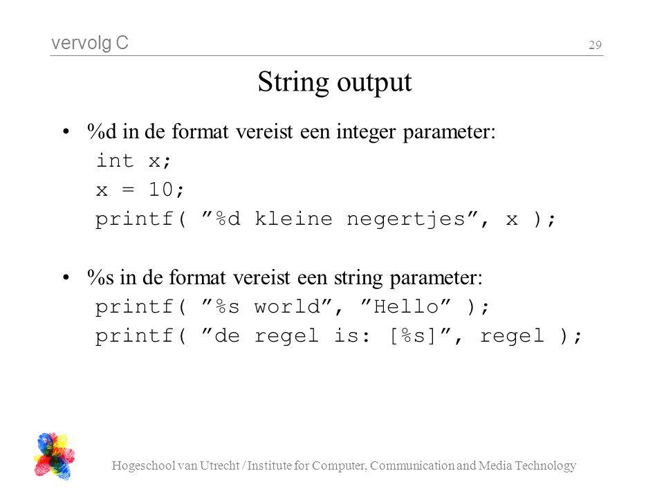 vervolg C Hogeschool van Utrecht / Institute for Computer, Communication and Media Technology 29 String output %d in de format vereist een integer par