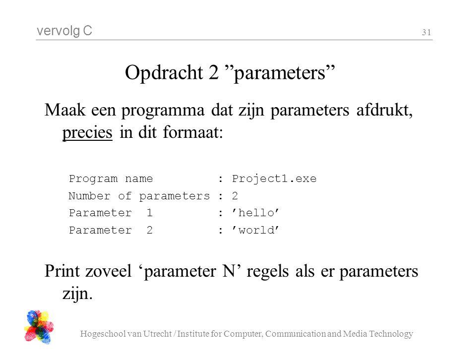 """vervolg C Hogeschool van Utrecht / Institute for Computer, Communication and Media Technology 31 Opdracht 2 """"parameters"""" Maak een programma dat zijn p"""