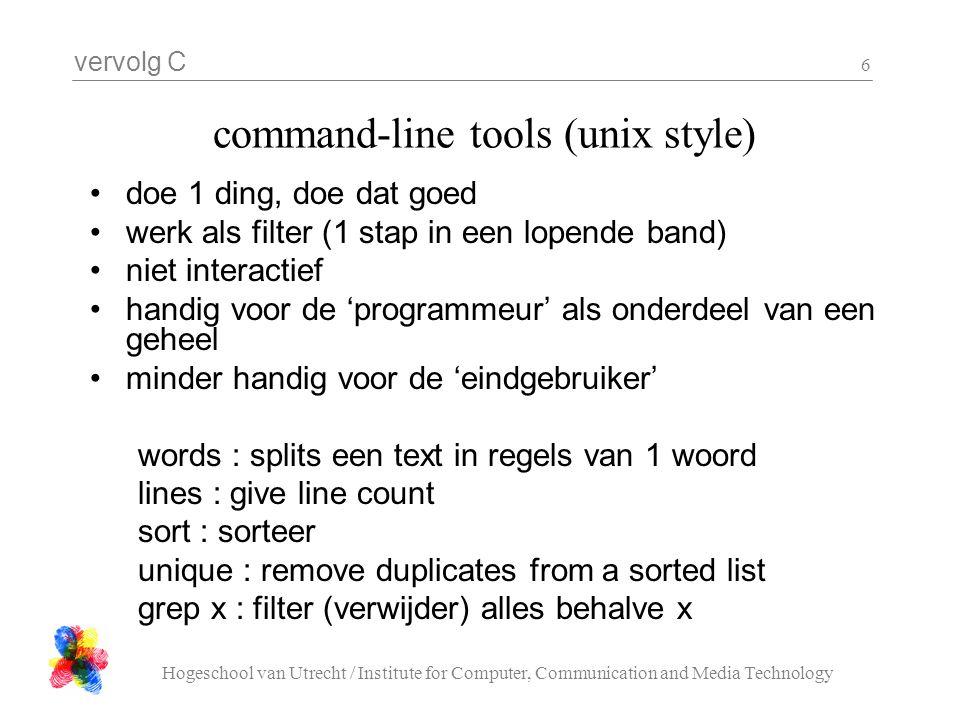 vervolg C Hogeschool van Utrecht / Institute for Computer, Communication and Media Technology 6 command-line tools (unix style) doe 1 ding, doe dat go