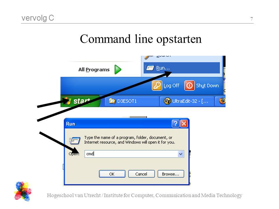 vervolg C Hogeschool van Utrecht / Institute for Computer, Communication and Media Technology 7 Command line opstarten