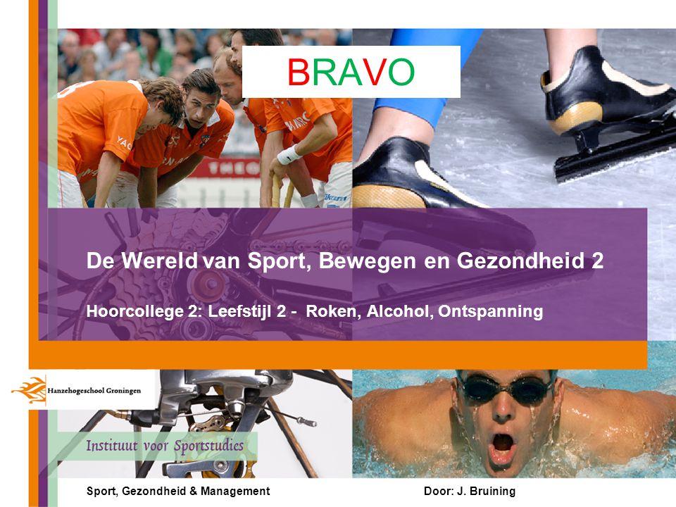 De Wereld van Sport, Bewegen en Gezondheid 2 Hoorcollege 2: Leefstijl 2 - Roken, Alcohol, Ontspanning Sport, Gezondheid & ManagementDoor: J. Bruining