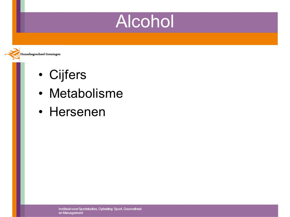 Alcohol Cijfers Metabolisme Hersenen Instituut voor Sportstudies, Opleiding: Sport, Gezondheid en Management