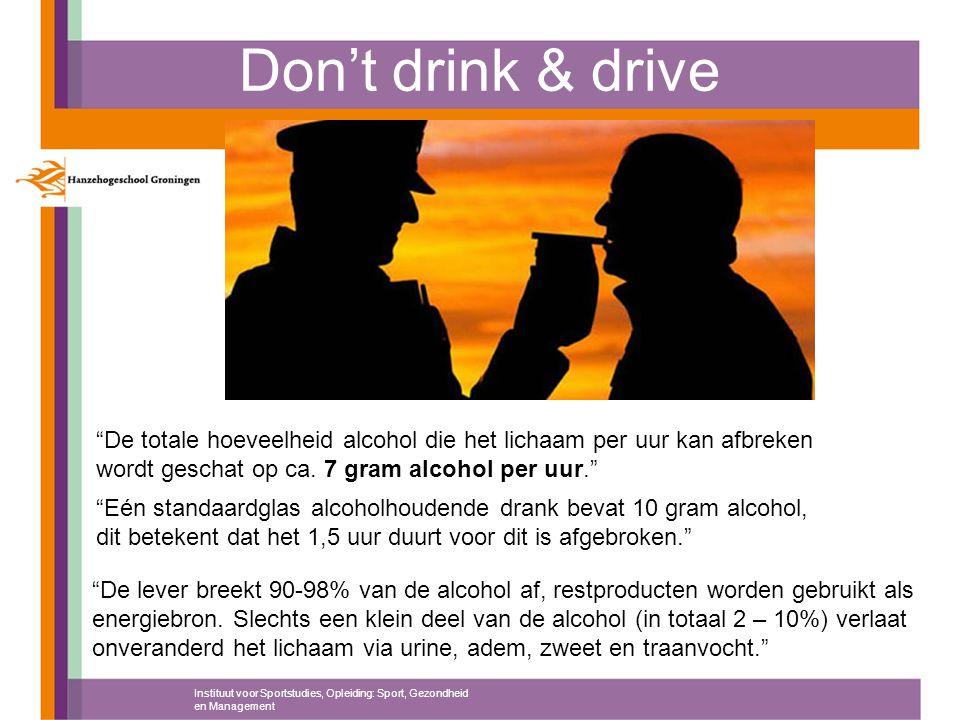 """Don't drink & drive Instituut voor Sportstudies, Opleiding: Sport, Gezondheid en Management """"De totale hoeveelheid alcohol die het lichaam per uur kan"""
