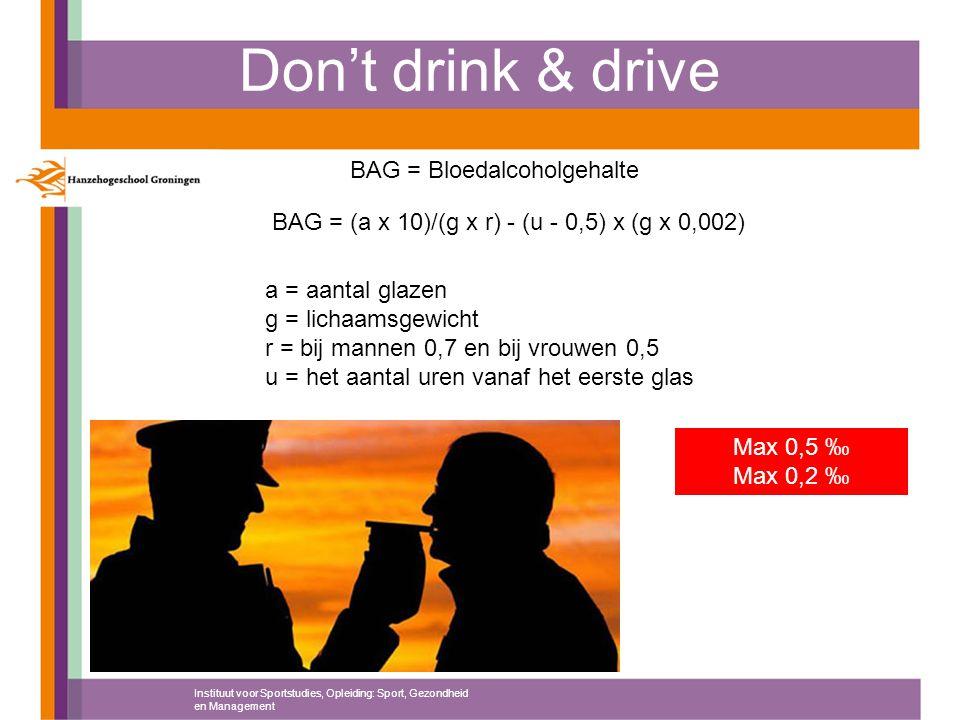 Don't drink & drive Instituut voor Sportstudies, Opleiding: Sport, Gezondheid en Management BAG = Bloedalcoholgehalte BAG = (a x 10)/(g x r) - (u - 0,
