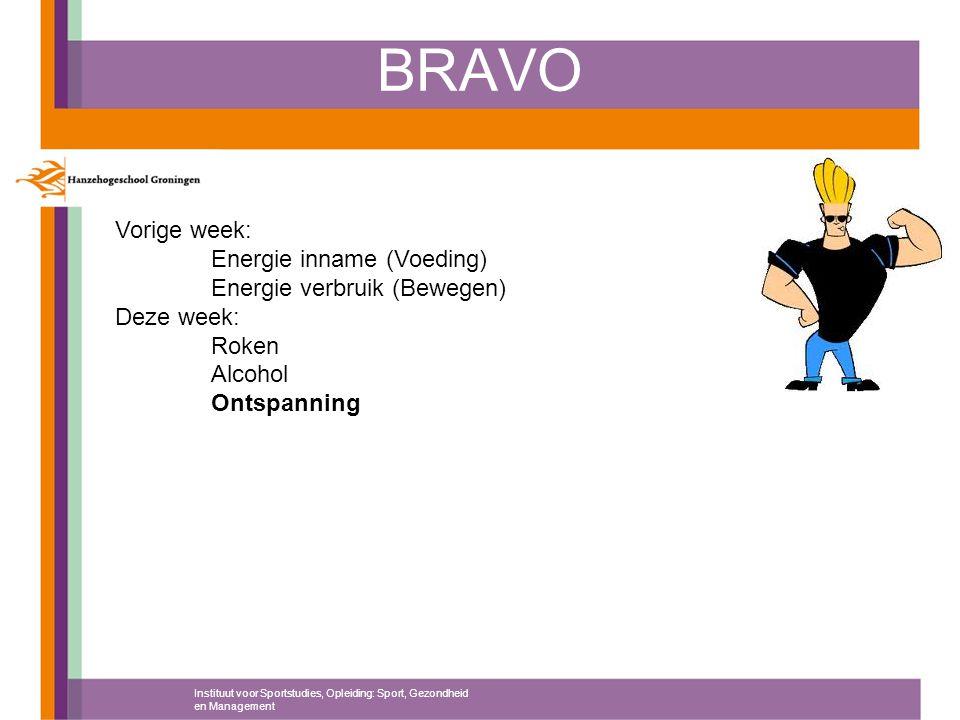 BRAVO Instituut voor Sportstudies, Opleiding: Sport, Gezondheid en Management Vorige week: Energie inname (Voeding) Energie verbruik (Bewegen) Deze we