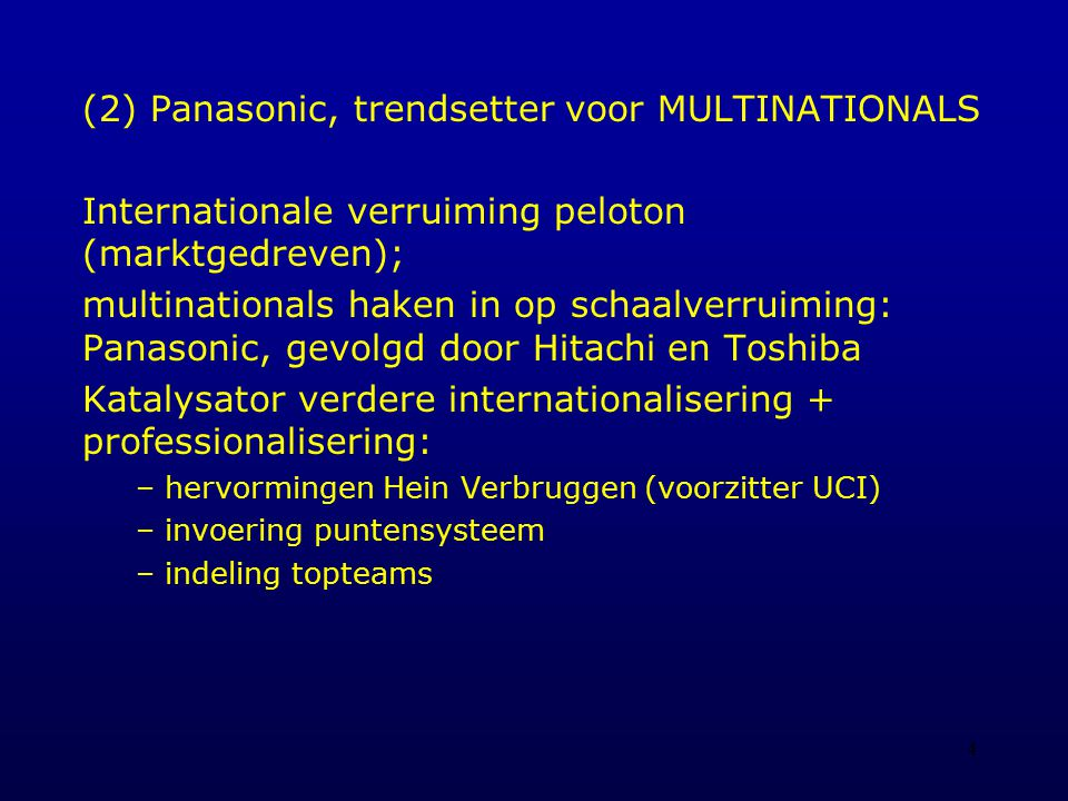4 (2) Panasonic, trendsetter voor MULTINATIONALS Internationale verruiming peloton (marktgedreven); multinationals haken in op schaalverruiming: Panas