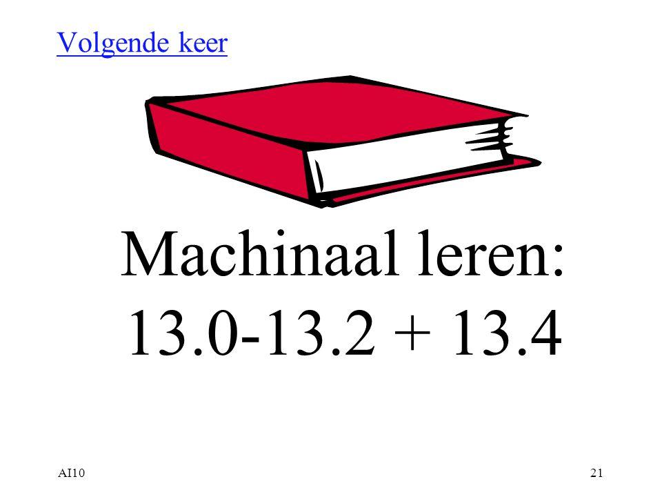 AI1021 Volgende keer Machinaal leren: 13.0-13.2 + 13.4