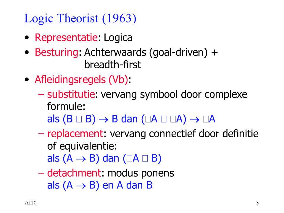 AI104 Logic Theorist (Vb) Axiom:(A  A) (1) Theorem:(p  q)  (q  p) (2)  Selecteer een axioma dat matched met theorem:  Voer substitutie uit volgens de match (1) met (2): vervang A door (p  q): (p  q)  (p  q) (3)  Replacement: vervang (q  p) door equivalente (p  q) (p  q)  (q  p) (4) Dus: (2) is verkregen uit (1) via (3) naar (4)