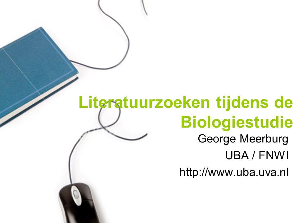 Literatuurzoeken tijdens de Biologiestudie George Meerburg UBA / FNWI http://www.uba.uva.nl