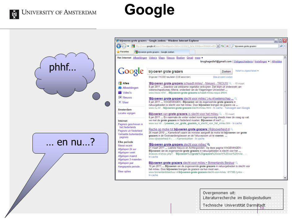 Google 10 … en nu…? phhf… Overgenomen uit: Literaturrecherche im Biologiestudium Technische Universtität Darmstadt