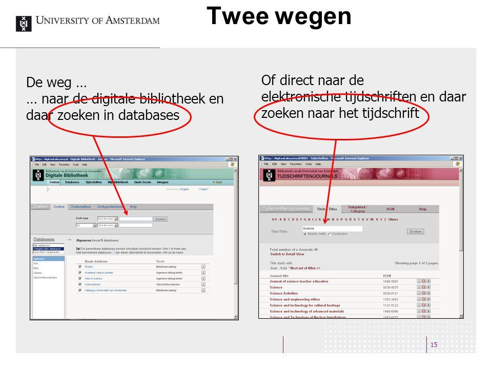 Twee wegen 15 De weg … … naar de digitale bibliotheek en daar zoeken in databases Of direct naar de elektronische tijdschriften en daar zoeken naar het tijdschrift
