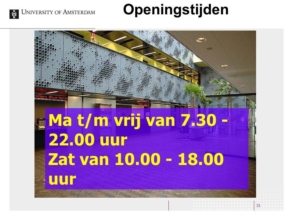 Openingstijden 31 Ma t/m vrij van 7.30 - 22.00 uur Zat van 10.00 - 18.00 uur