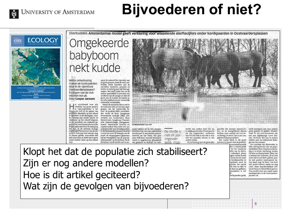 Biosis Previews 19 Wolters Kluwer | OVID SP 20.000.000 records vanaf 1926 Toegang: 1993 – heden Ook Medline en INSPEC Basic search: Studies or models of fluctuating mortality rates or supplementary feeding of big herbivores or konik horses and dynamic budget model