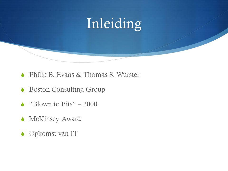 "Inleiding  Philip B. Evans & Thomas S. Wurster  Boston Consulting Group  ""Blown to Bits"" – 2000  McKinsey Award  Opkomst van IT"