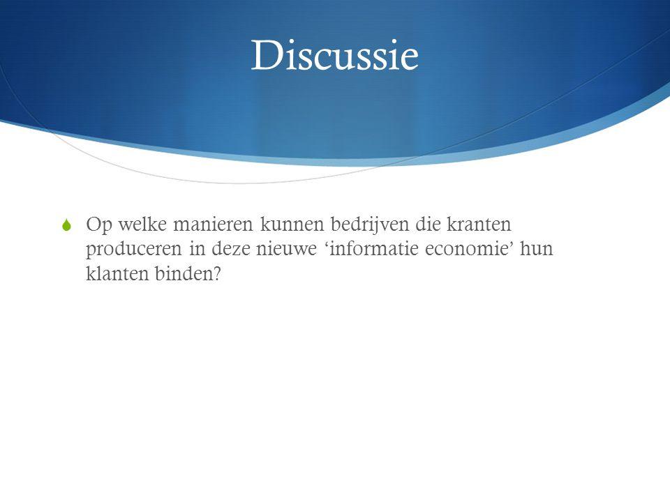 Discussie  Op welke manieren kunnen bedrijven die kranten produceren in deze nieuwe 'informatie economie' hun klanten binden?