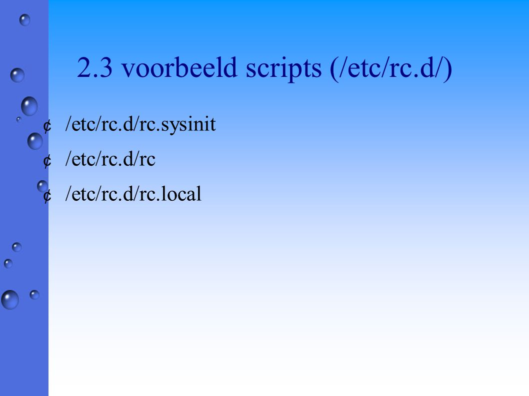 2.3 voorbeeld scripts (/etc/rc.d/) ¢ /etc/rc.d/rc.sysinit ¢ /etc/rc.d/rc ¢ /etc/rc.d/rc.local