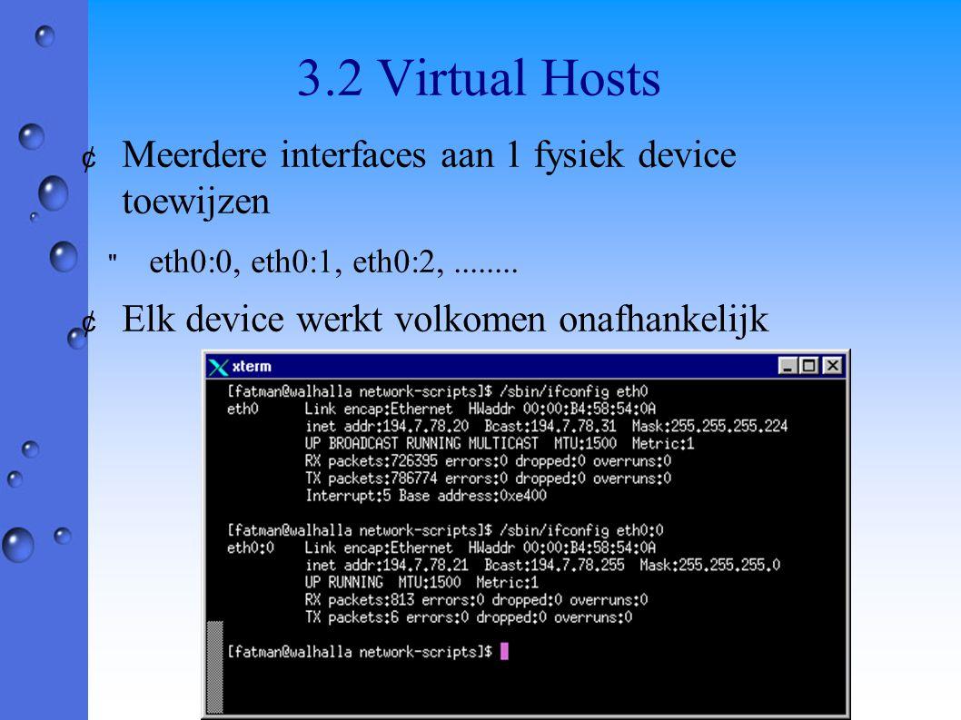 3.2 Virtual Hosts ¢ Meerdere interfaces aan 1 fysiek device toewijzen eth0:0, eth0:1, eth0:2,........
