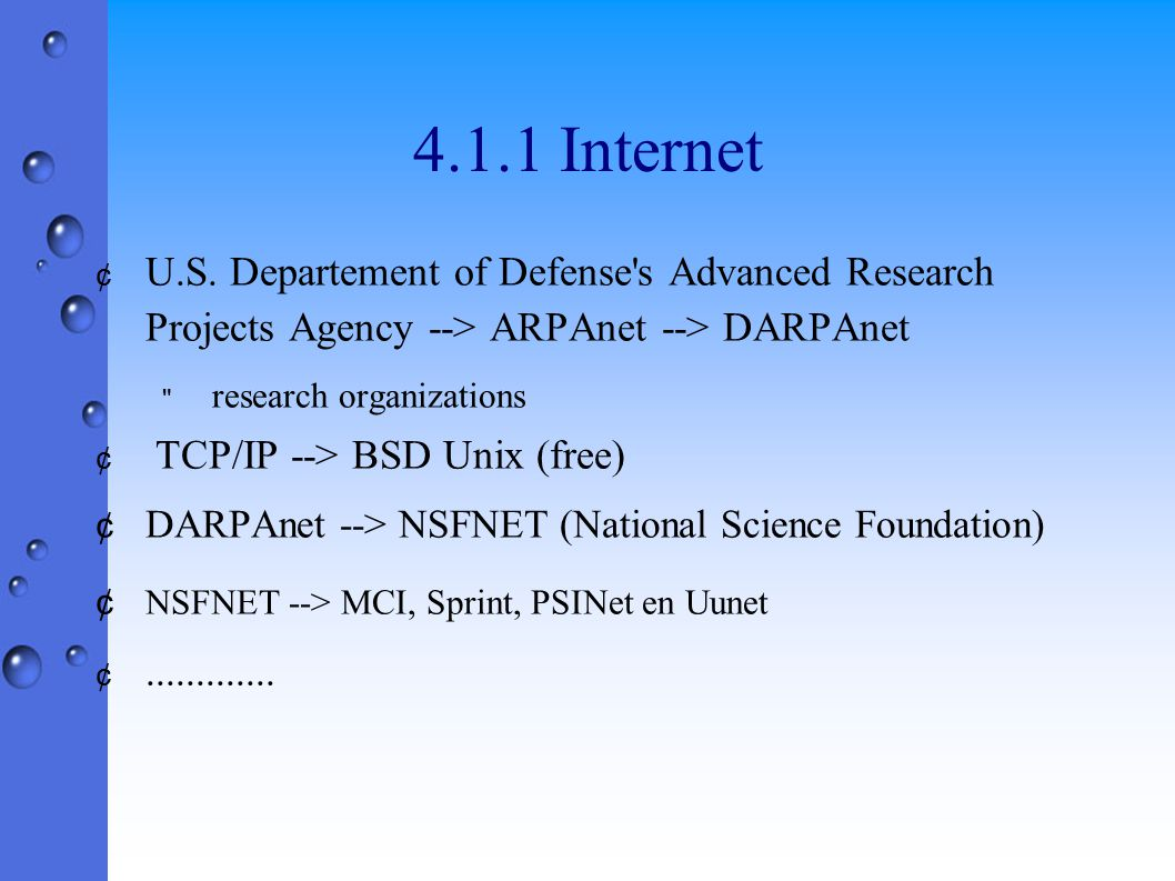 4.1.1 Internet ¢ U.S. Departement of Defense's Advanced Research Projects Agency --> ARPAnet --> DARPAnet