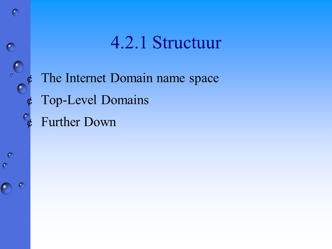 4.2.1 Structuur ¢ The Internet Domain name space ¢ Top-Level Domains ¢ Further Down